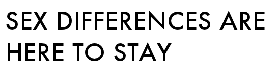 'œSEX DIFFERENCES ARE HERE TO STAY' set in Futura, laid out to a maximum width